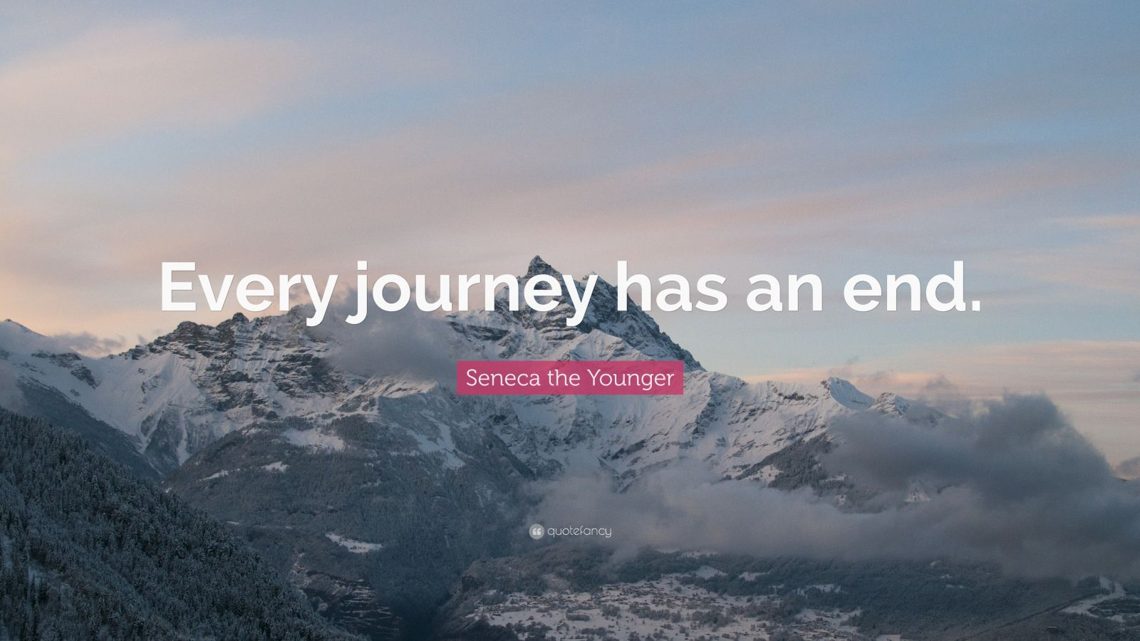 """Seneca the Younger Quote: """"Every journey has an end."""""""