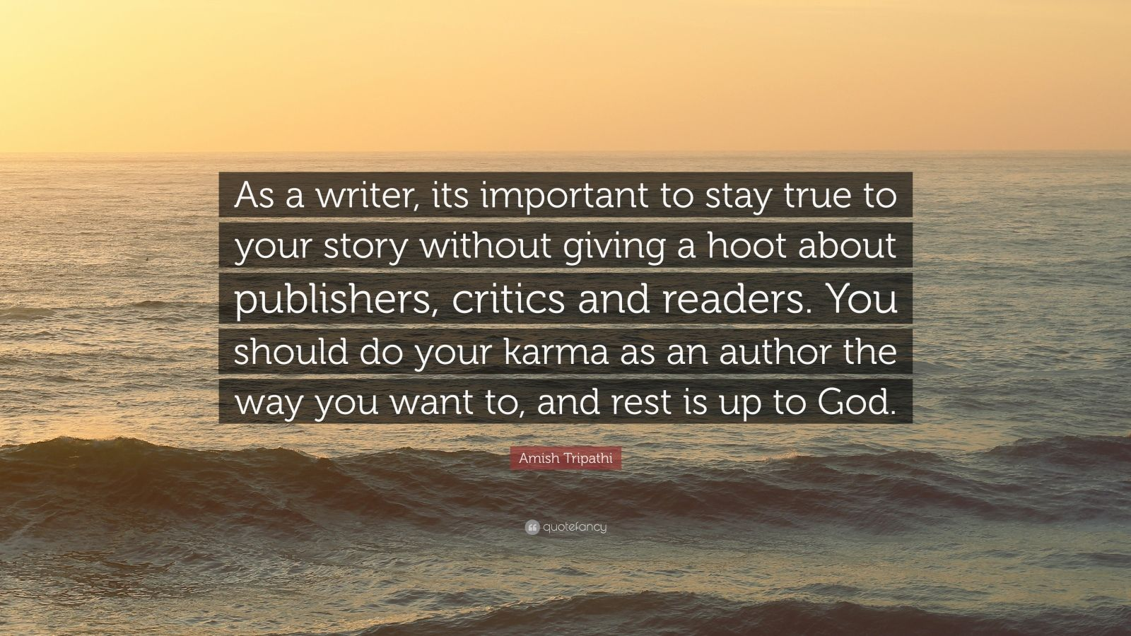 """Amish Tripathi Quote: """"As a writer, its important to stay true to your story without giving a hoot about publishers, critics and readers. You should do your karma as an author the way you want to, and rest is up to God."""""""
