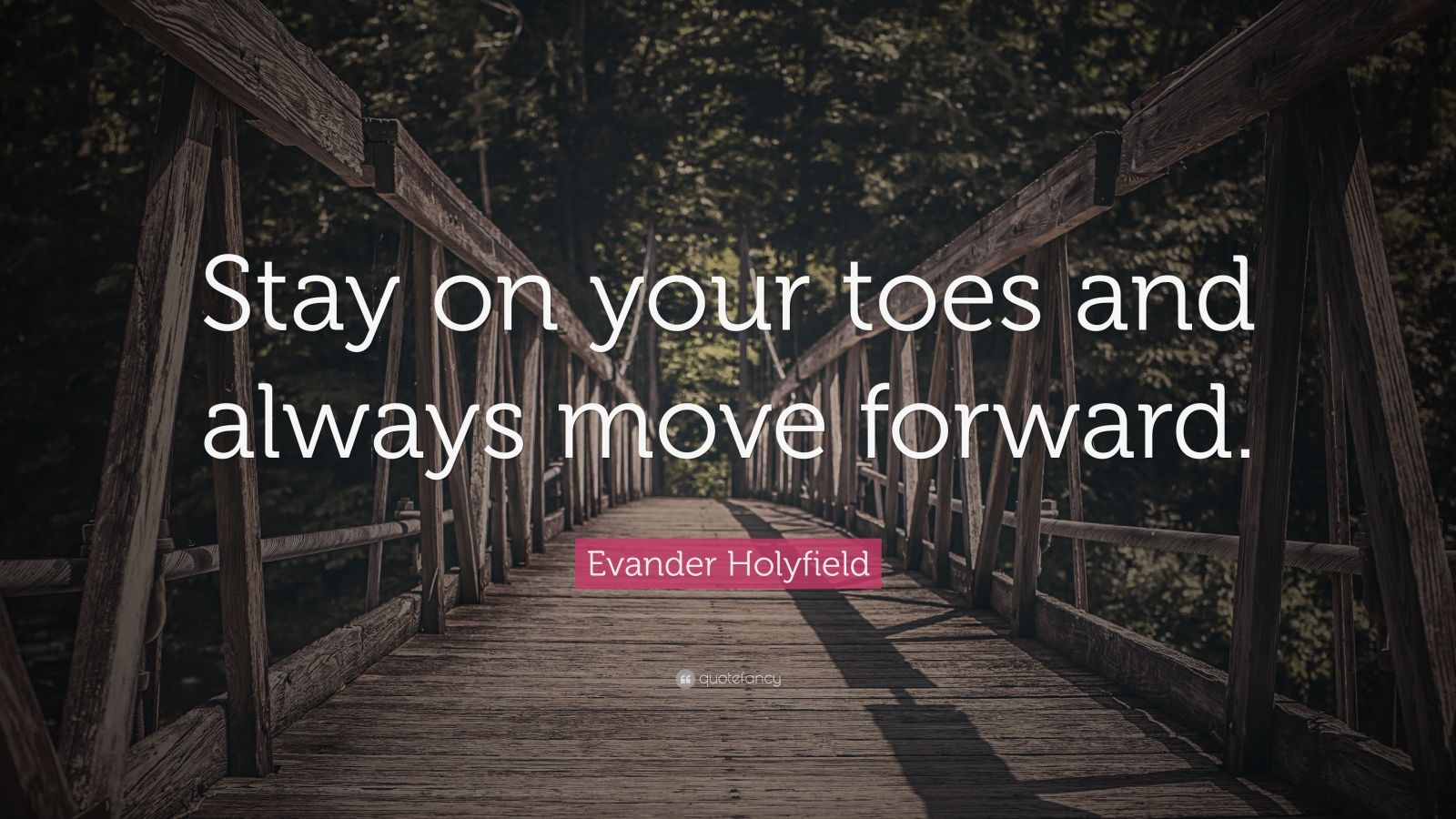 """Evander Holyfield Quote: """"Stay on your toes and always move forward."""""""