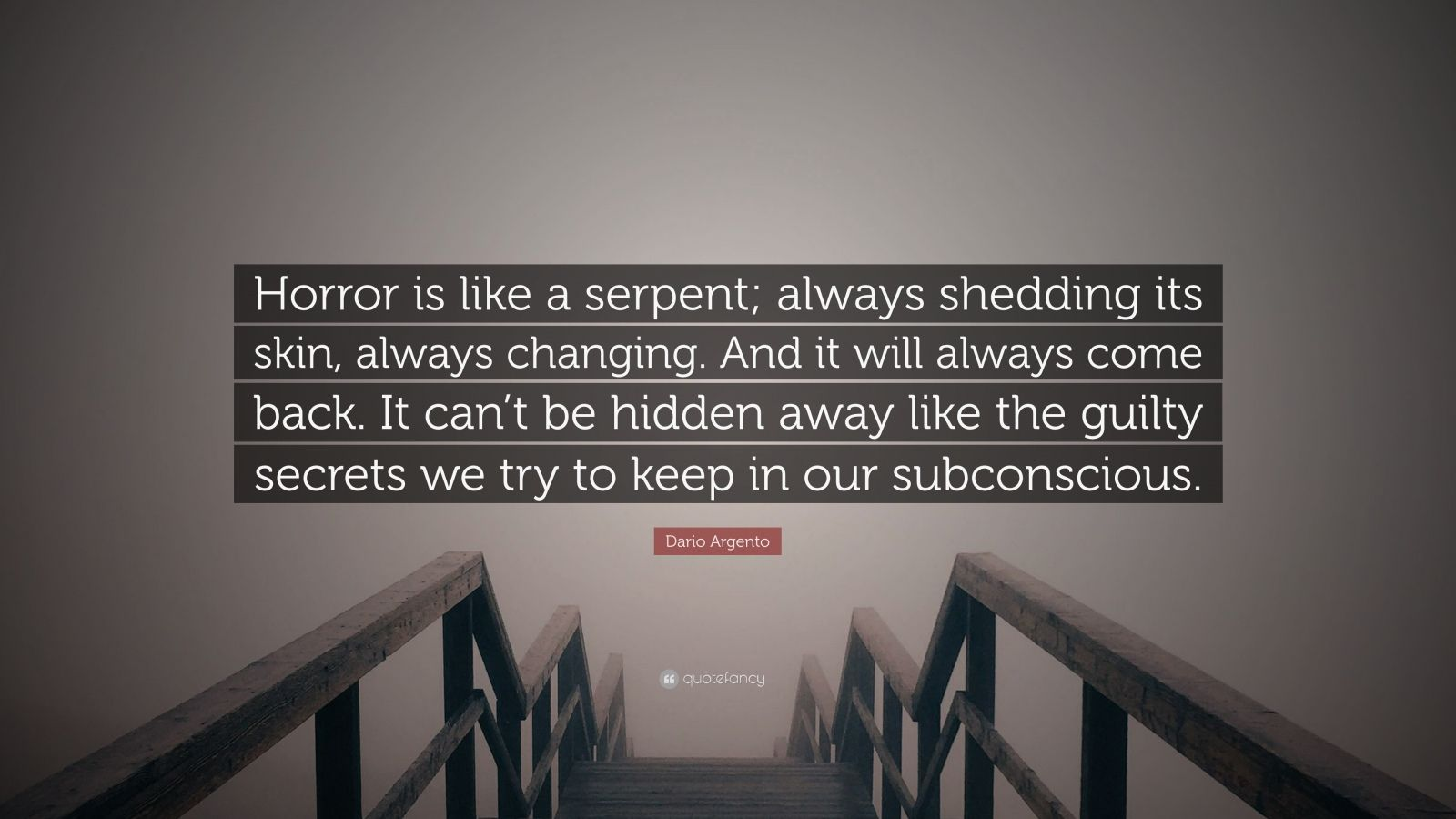 """Dario Argento Quote: """"Horror is like a serpent; always shedding its skin, always changing. And it will always come back. It can't be hidden away like the guilty secrets we try to keep in our subconscious."""""""