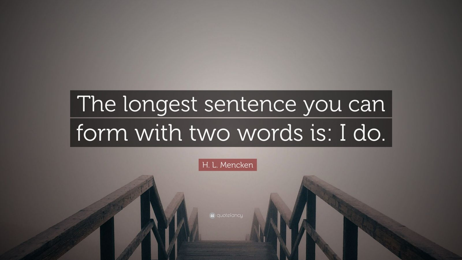 """H. L. Mencken Quote: """"The longest sentence you can form with two words is: I do."""""""