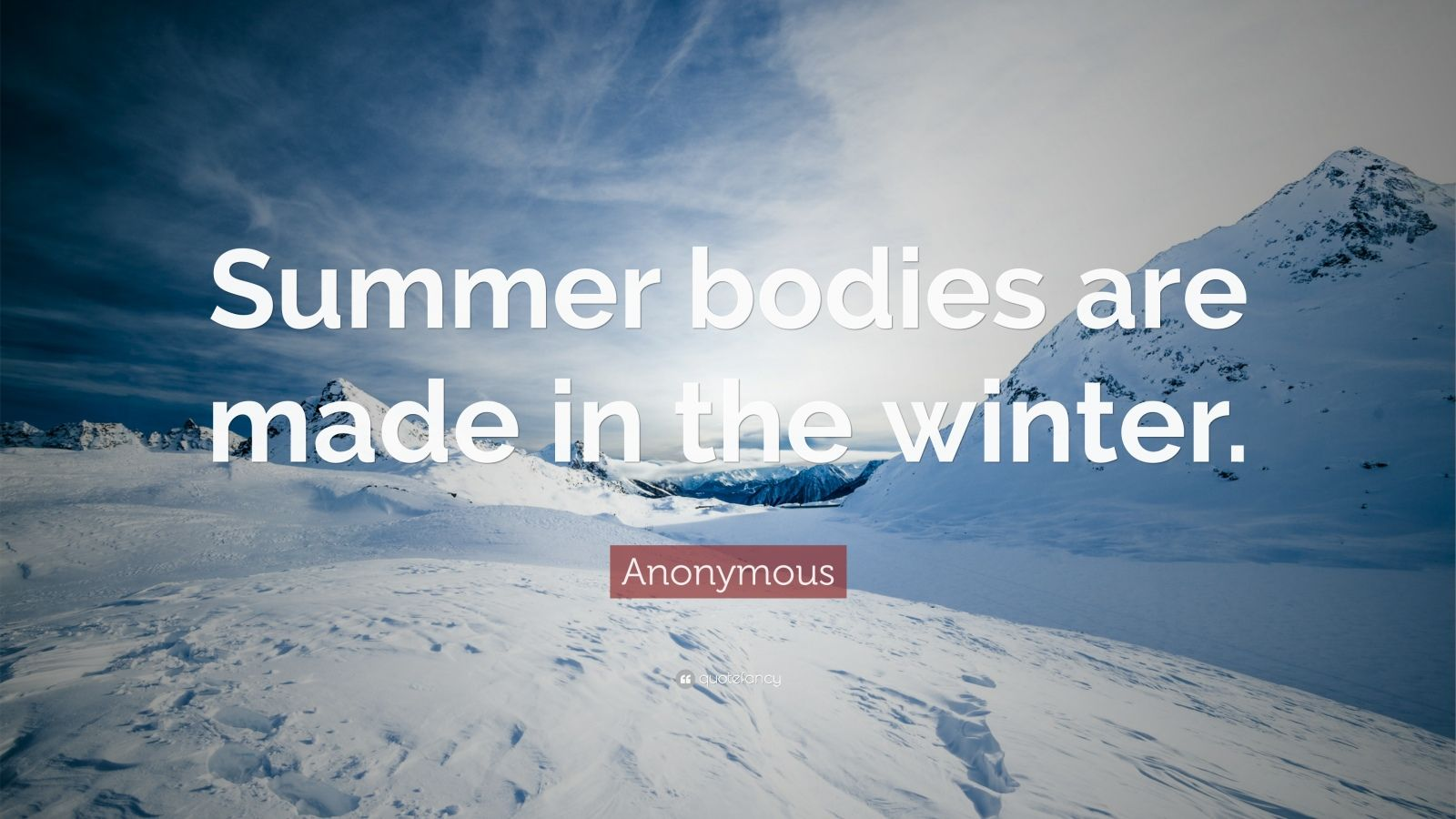 "Anonymous Quote: ""Summer bodies are made in the winter."""