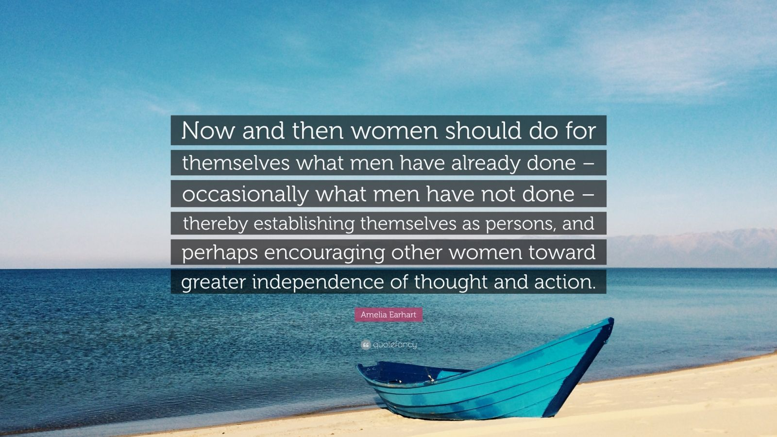 "Amelia Earhart Quote: ""Now and then women should do for themselves what men have already done – occasionally what men have not done – thereby establishing themselves as persons, and perhaps encouraging other women toward greater independence of thought and action."""