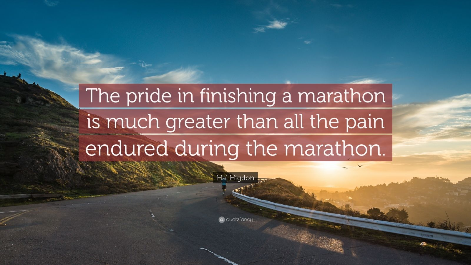 """Hal Higdon Quote: """"The pride in finishing a marathon is much greater than all the pain endured during the marathon."""""""