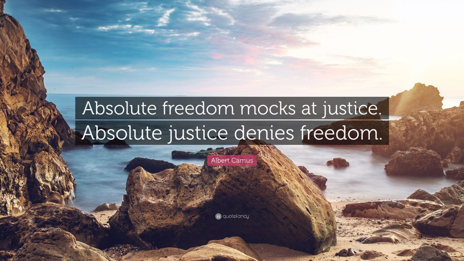"Albert Camus Quote: ""Absolute freedom mocks at justice. Absolute justice denies freedom."""