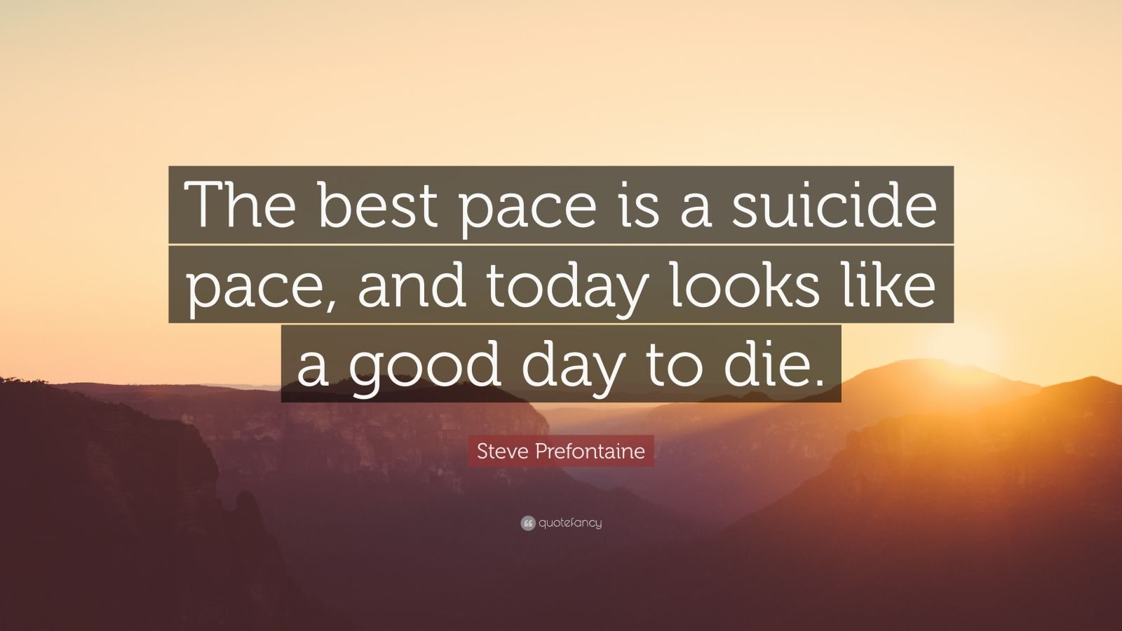 "Suicide Quotes: Steve Prefontaine Quote: ""The Best Pace Is A Suicide Pace"