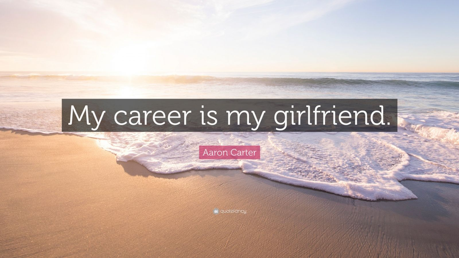 "Aaron Carter Quote: ""My career is my girlfriend."""