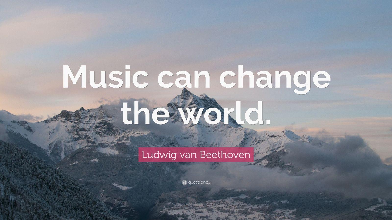 music can change the world ludwig van beethoven