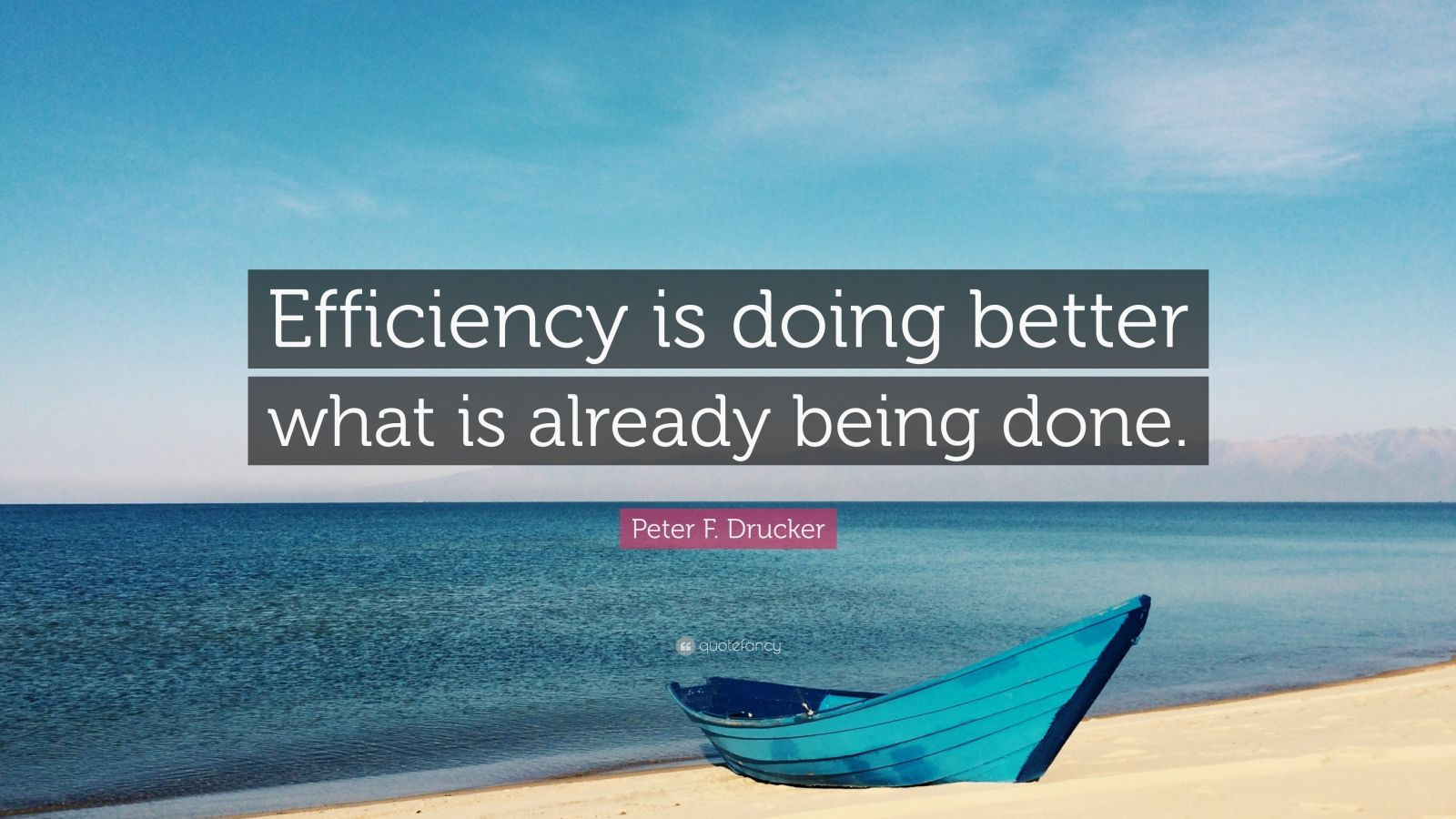 "Peter F. Drucker Quote: ""Efficiency is doing better what is already being done."""