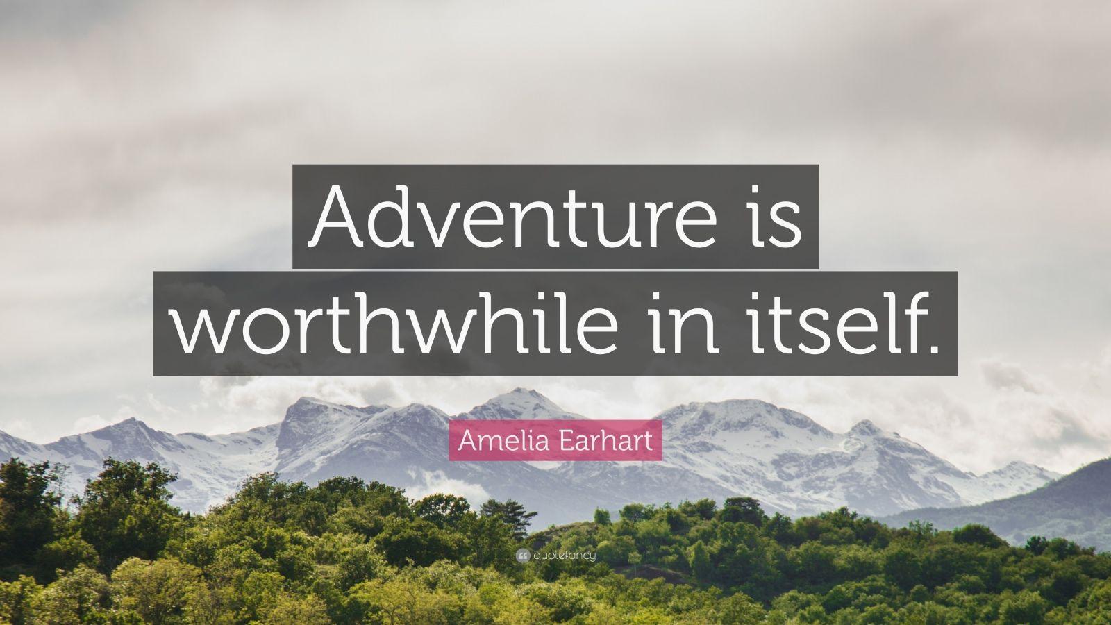 "Amelia Earhart Quote: ""Adventure is worthwhile in itself."""