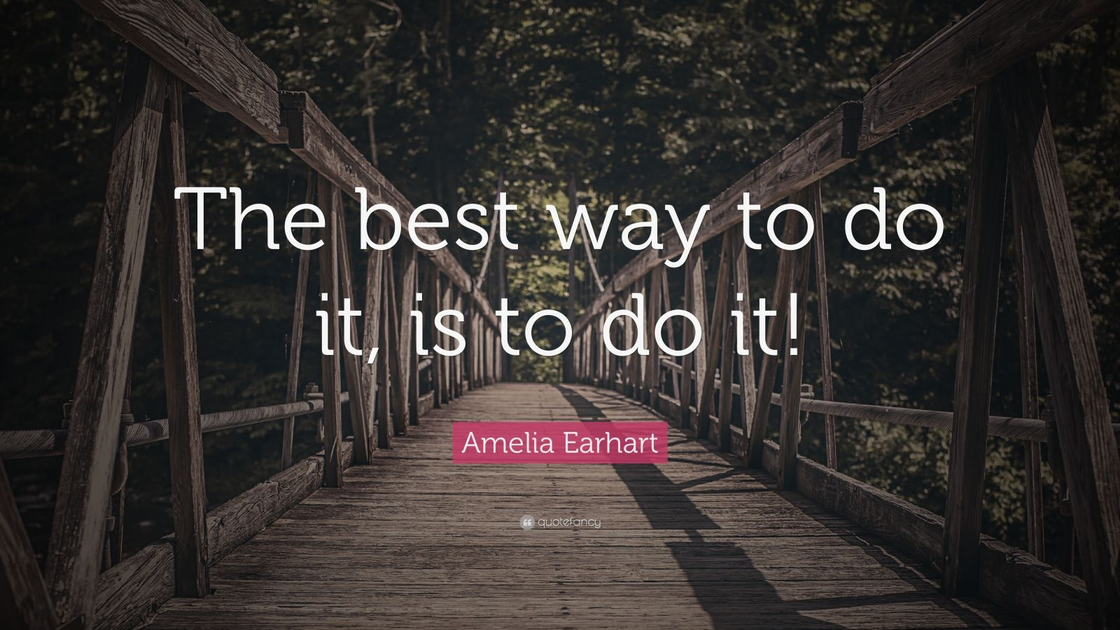 """Amelia Earhart Quote: """"The best way to do it, is to do it!"""""""