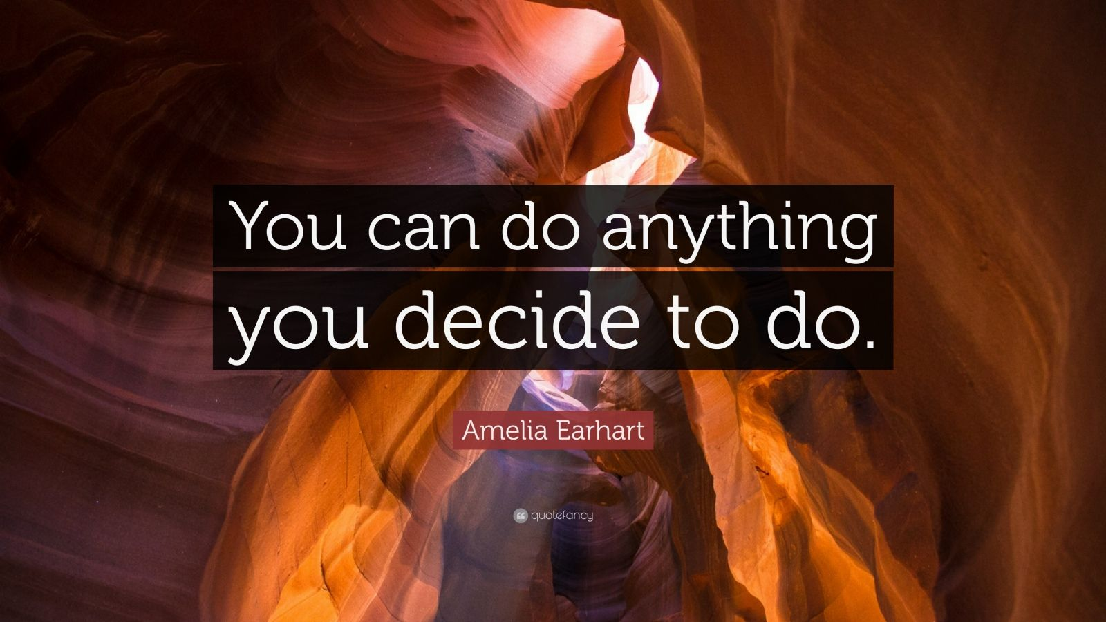"Amelia Earhart Quote: ""You can do anything you decide to do."""