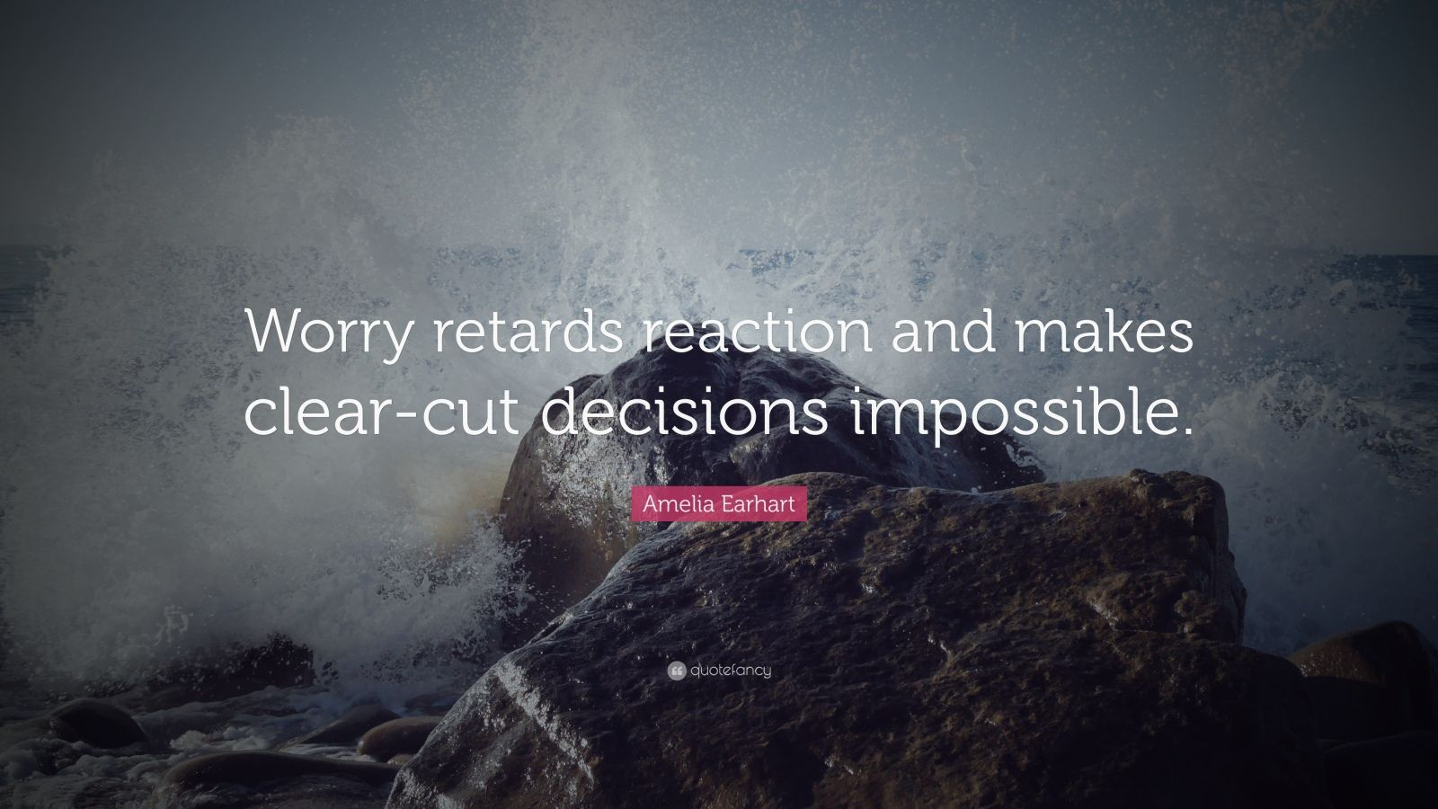"""Amelia Earhart Quote: """"Worry retards reaction and makes clear-cut decisions impossible."""""""