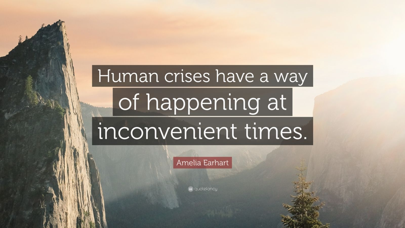 """Amelia Earhart Quote: """"Human crises have a way of happening at inconvenient times."""""""