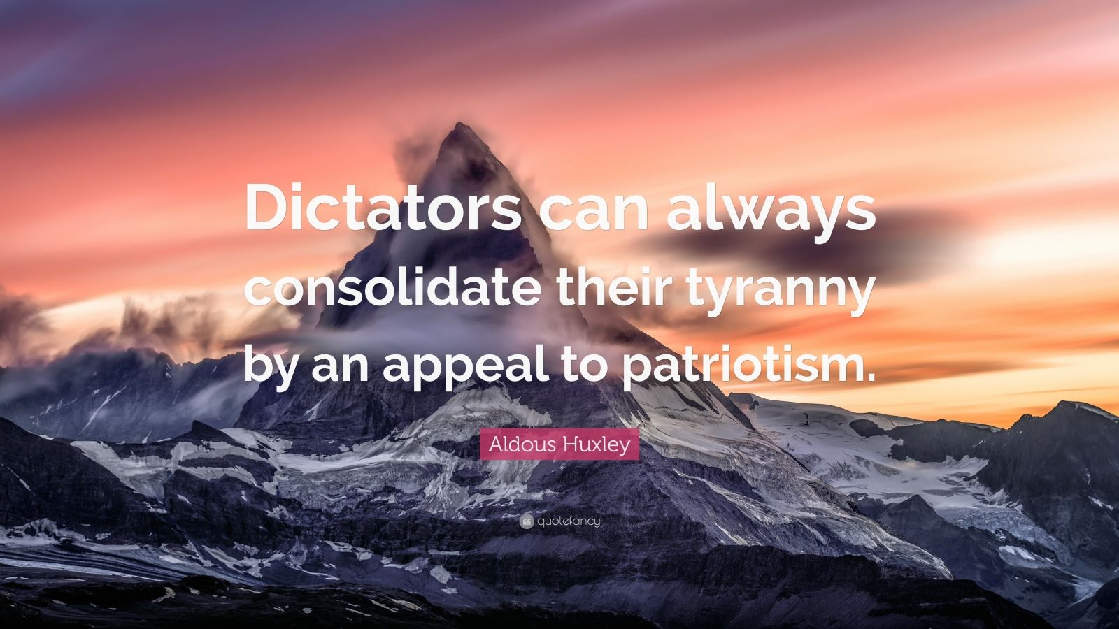 """Aldous Huxley Quote: """"Dictators can always consolidate their tyranny by an appeal to patriotism."""""""