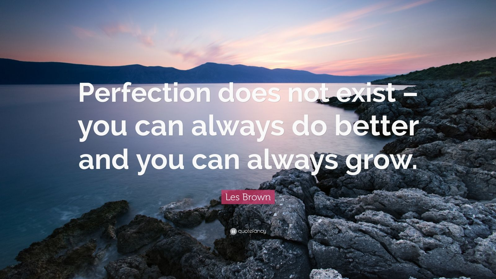 "Les Brown Quote: ""Perfection does not exist – you can always do better and you can always grow."""