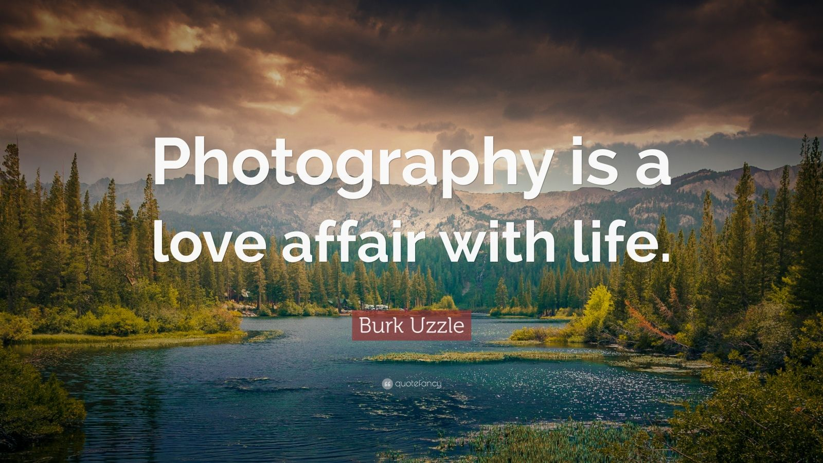 "Burk Uzzle Quote: ""Photography is a love affair with life."""