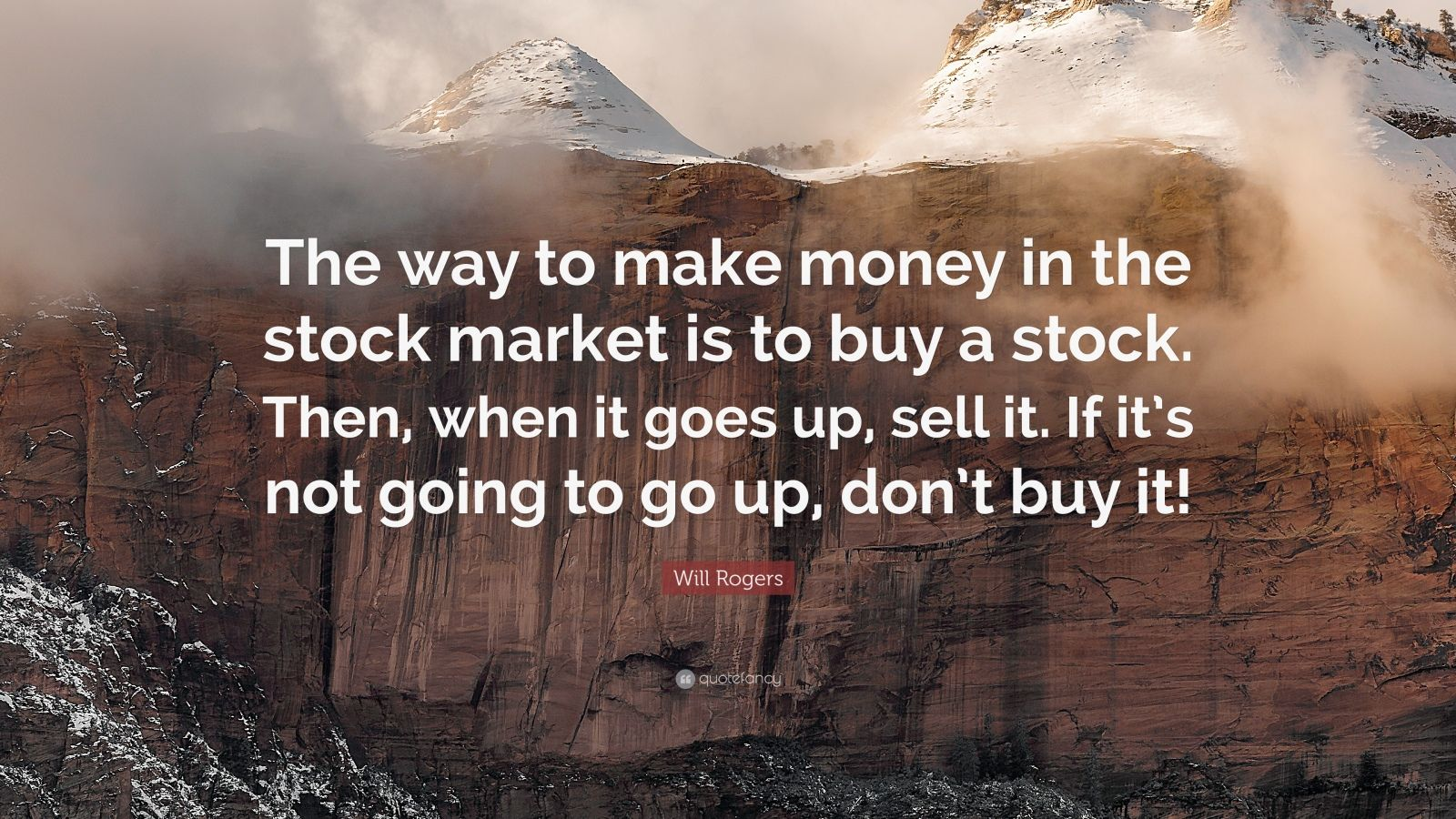 "Will Rogers Quote: ""The way to make money in the stock market is to buy a stock. Then, when it goes up, sell it. If it's not going to go up, don't buy it!"""