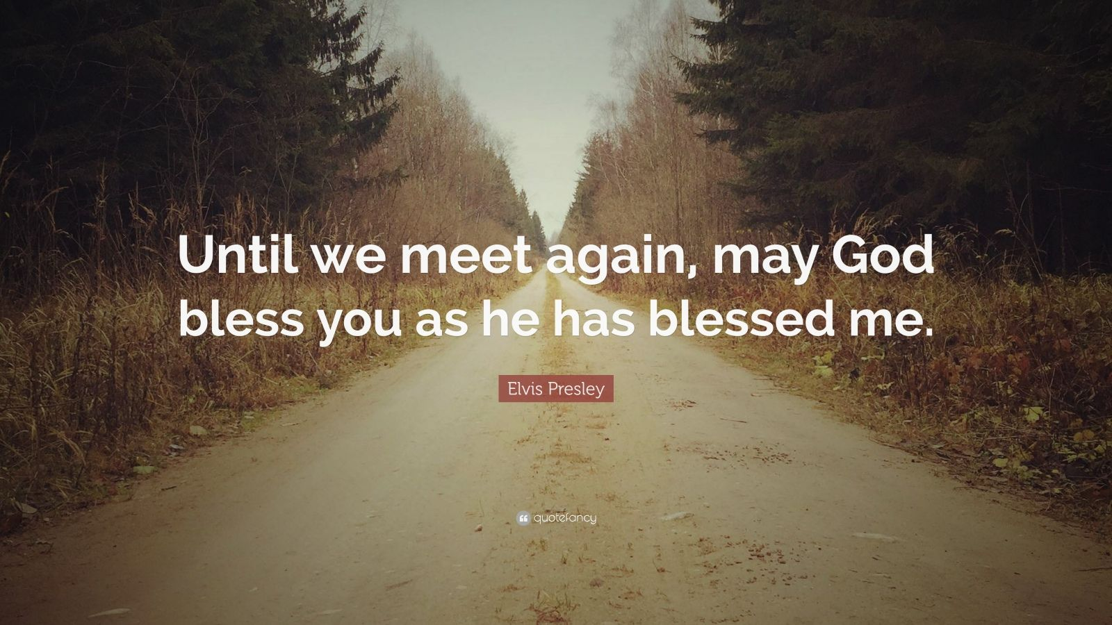 "Elvis Presley Quote: ""Until we meet again, may God bless you as he has blessed me."""