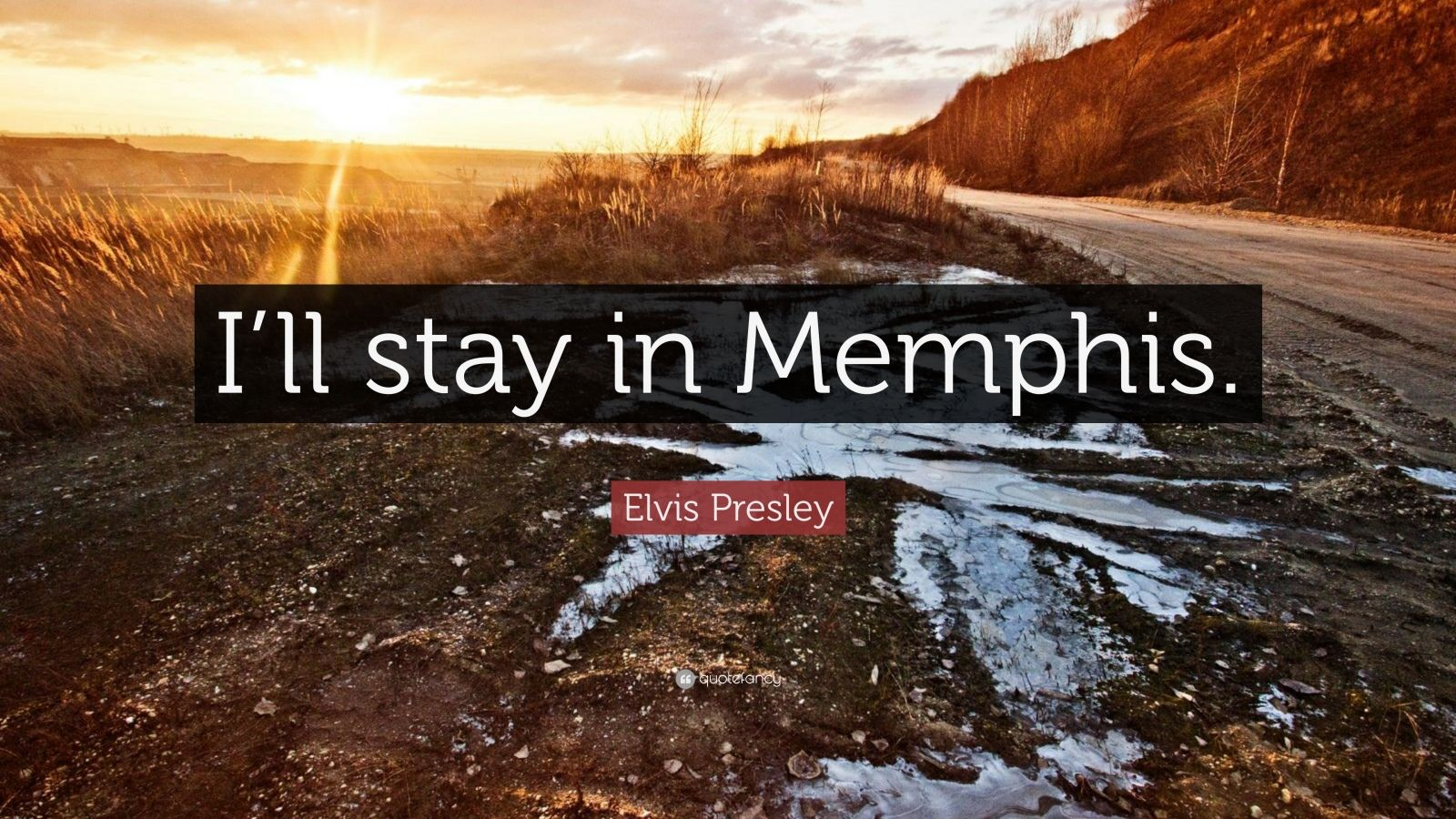 "Elvis Presley Quote: ""I'll stay in Memphis."""