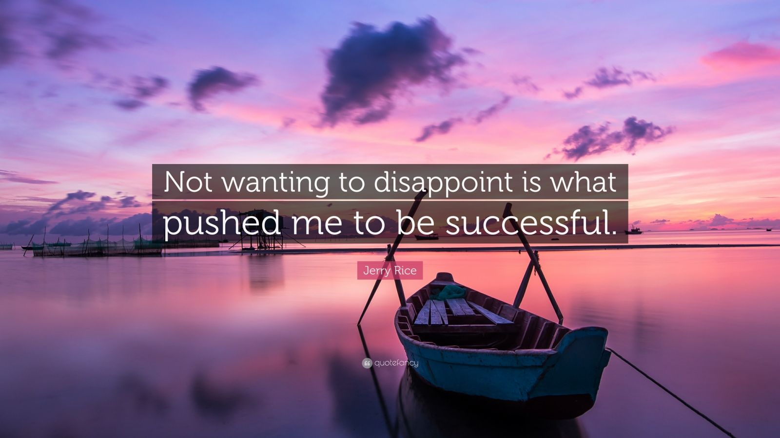 """Jerry Rice Quote: """"Not wanting to disappoint is what pushed me to be successful."""""""