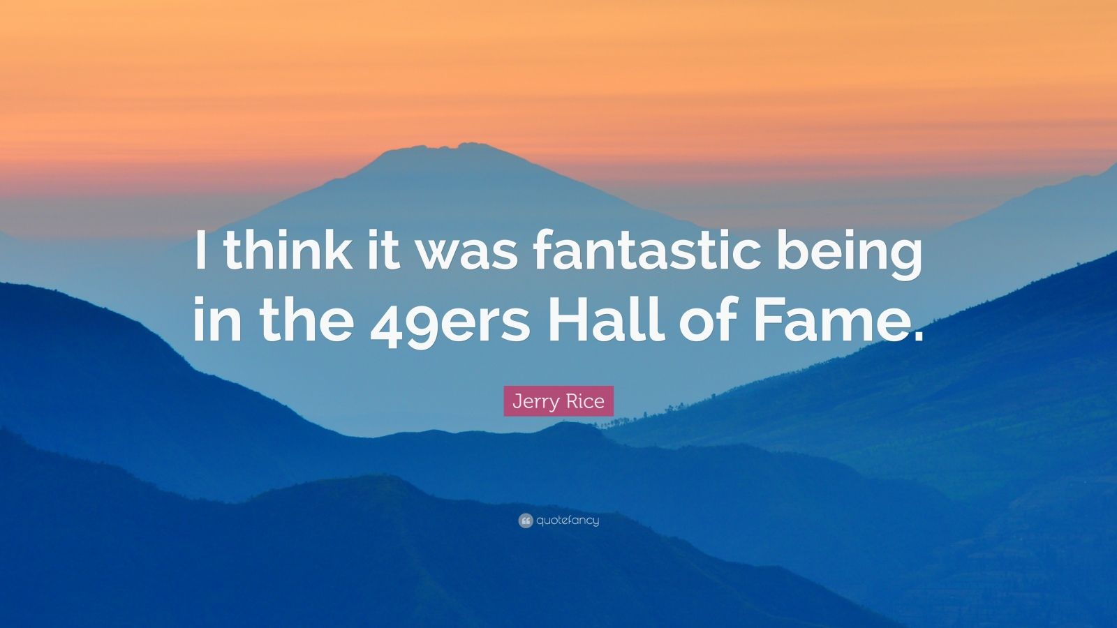 """Jerry Rice Quote: """"I think it was fantastic being in the 49ers Hall of Fame."""""""