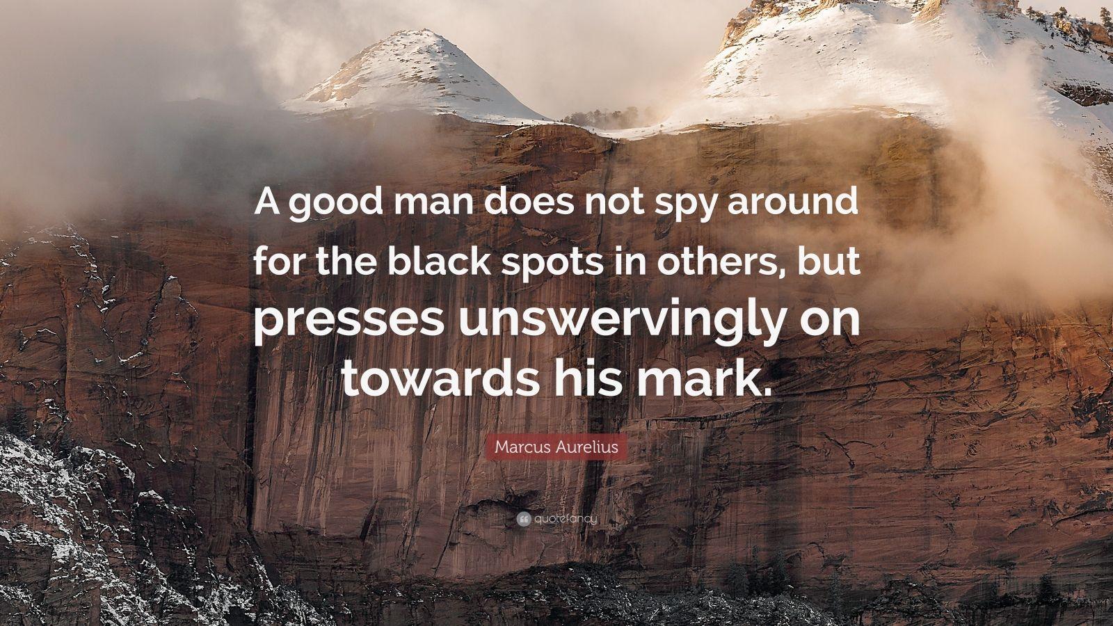 "Spy Quote: Marcus Aurelius Quote: ""A Good Man Does Not Spy Around For"