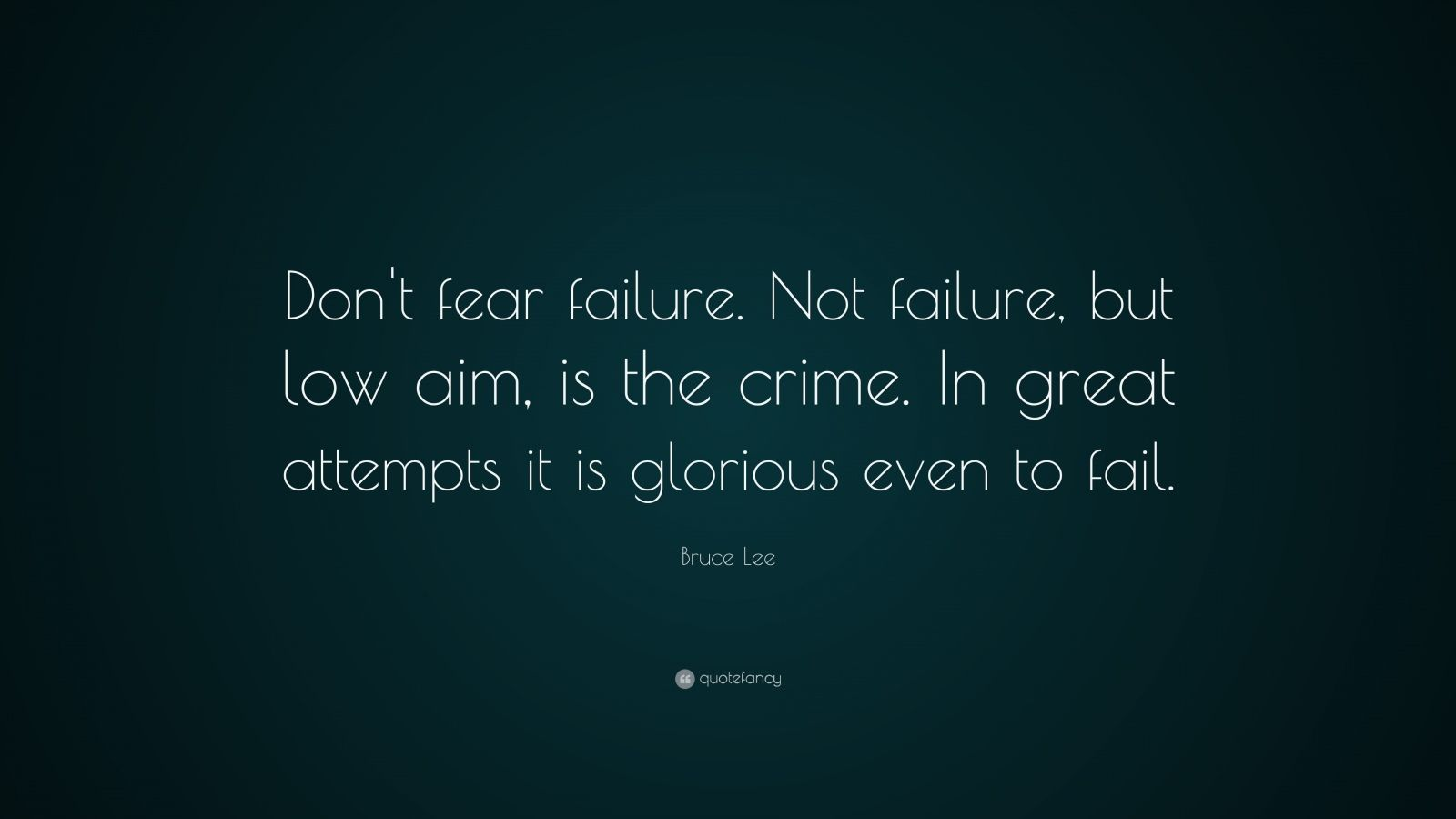 "Bruce Lee Quote: ""Don't fear failure. Not failure, but low aim, is the crime. In great attempts it is glorious even to fail."""