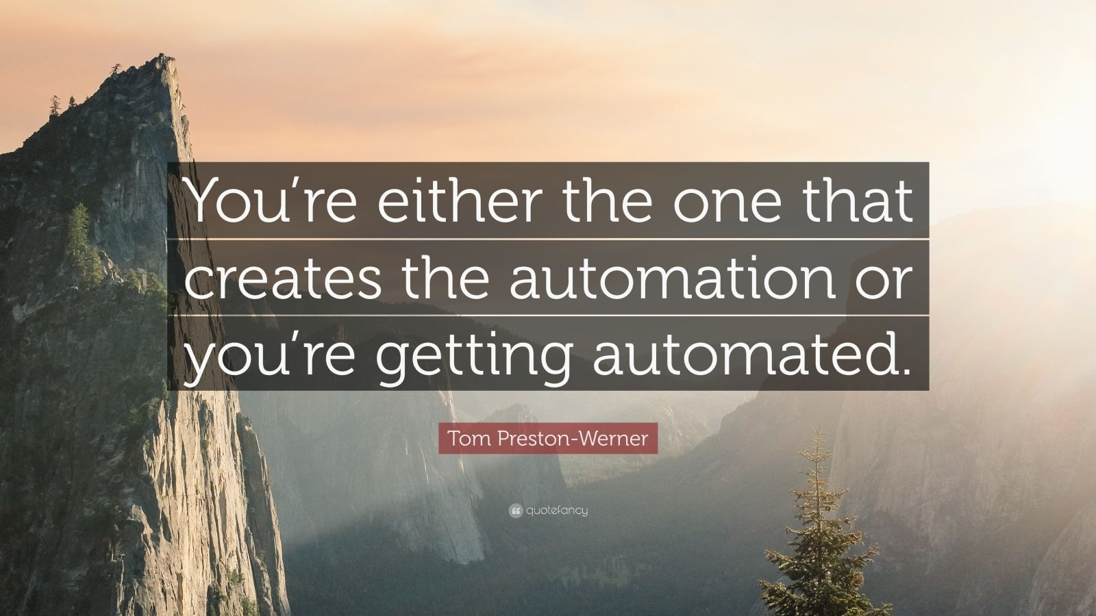 """Tom Preston-Werner Quote: """"You're either the one that creates the automation or you're getting automated."""""""