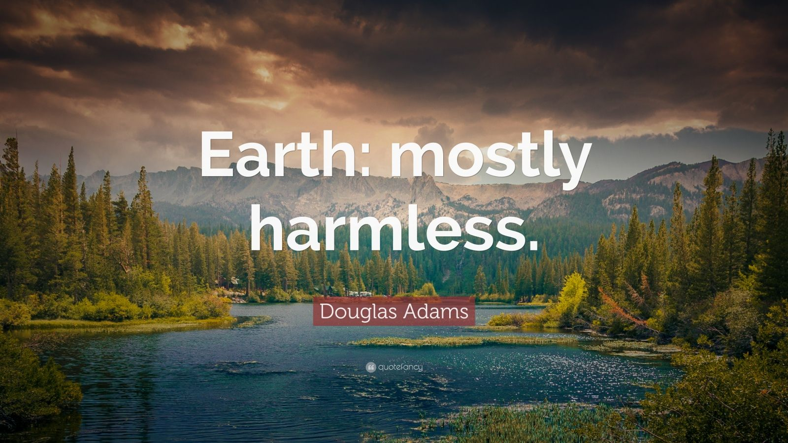"Douglas Adams Quote: ""Earth: mostly harmless."""