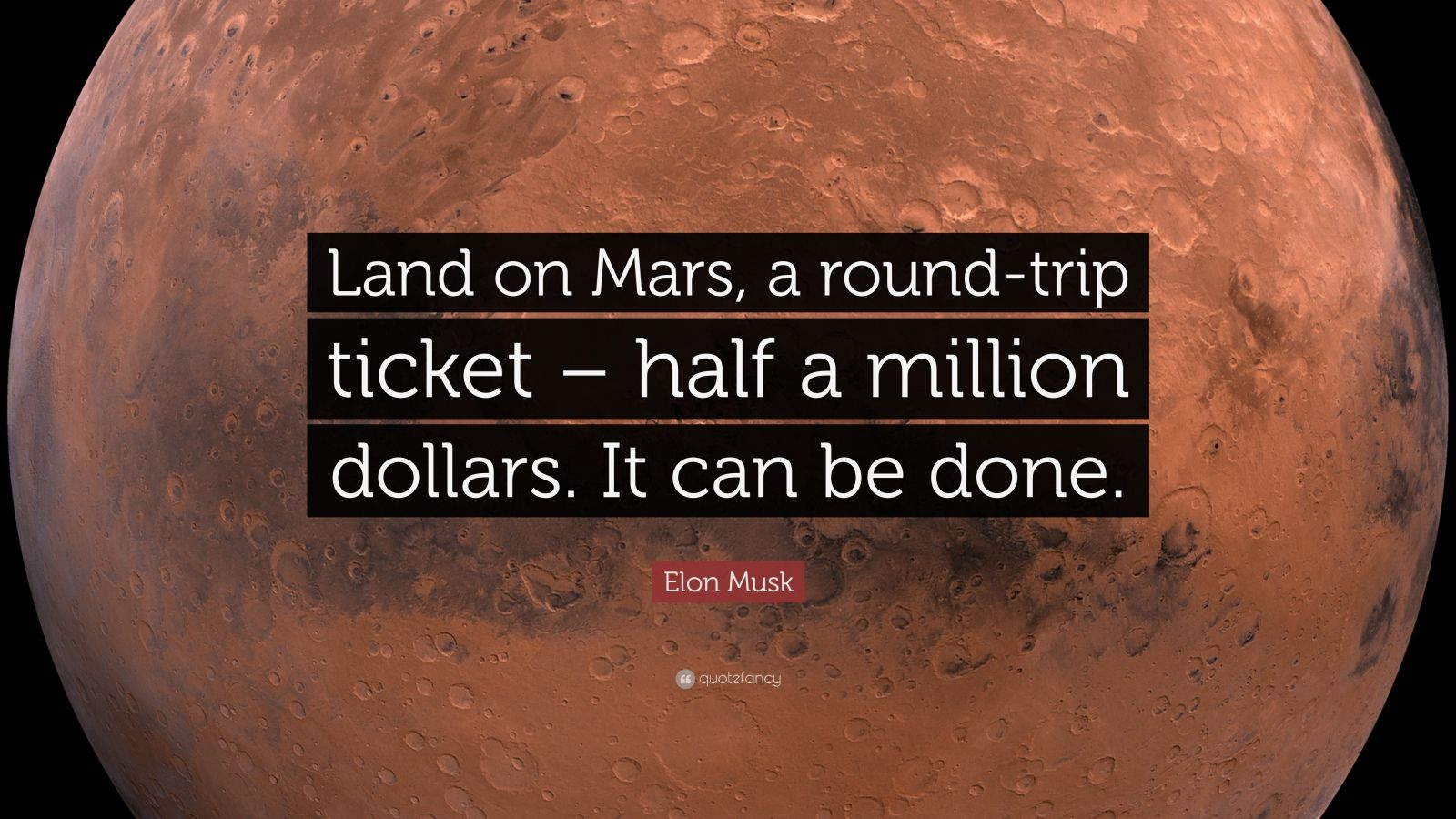 """Elon Musk Quote: """"Land on Mars, a round-trip ticket – half a million dollars. It can be done."""""""