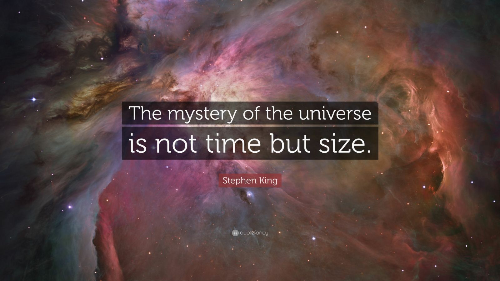 """Stephen King Quote: """"The mystery of the universe is not time but size."""""""