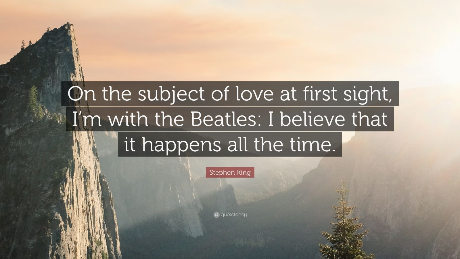 "Stephen King Quote: ""On the subject of love at first sight, I'm with the Beatles: I believe that it happens all the time."""