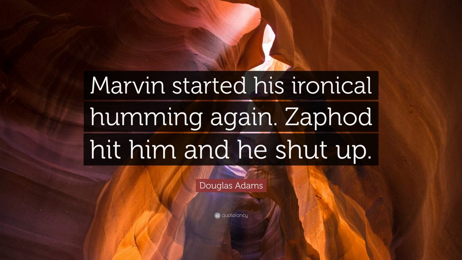 """Douglas Adams Quote: """"Marvin started his ironical humming again. Zaphod hit him and he shut up."""""""