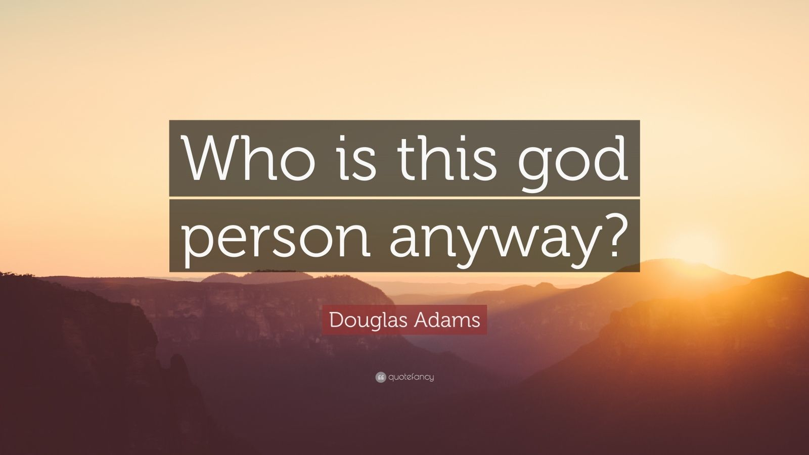 "Douglas Adams Quote: ""Who is this god person anyway?"""