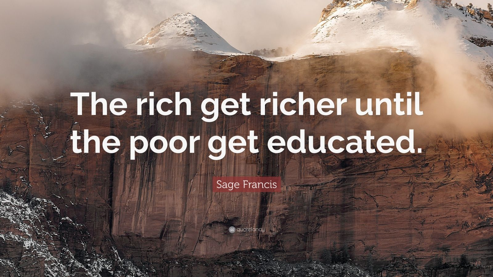 """Sage Francis Quote: """"The Rich Get Richer Until The Poor"""