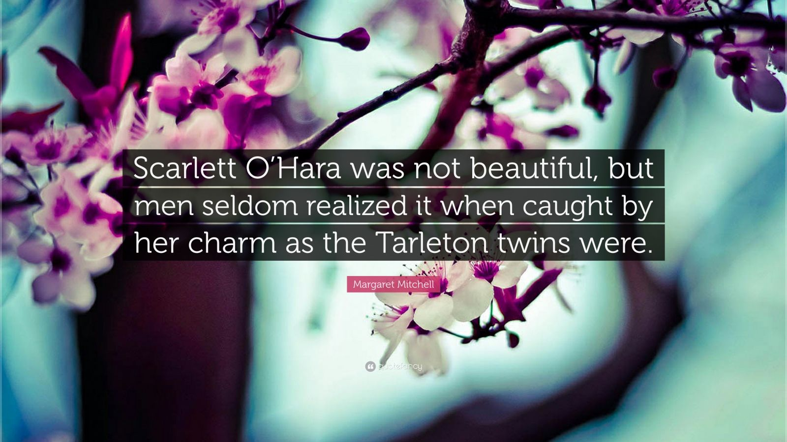 """Margaret Mitchell Quote: """"Scarlett O'Hara was not beautiful, but men seldom realized it when caught by her charm as the Tarleton twins were."""""""