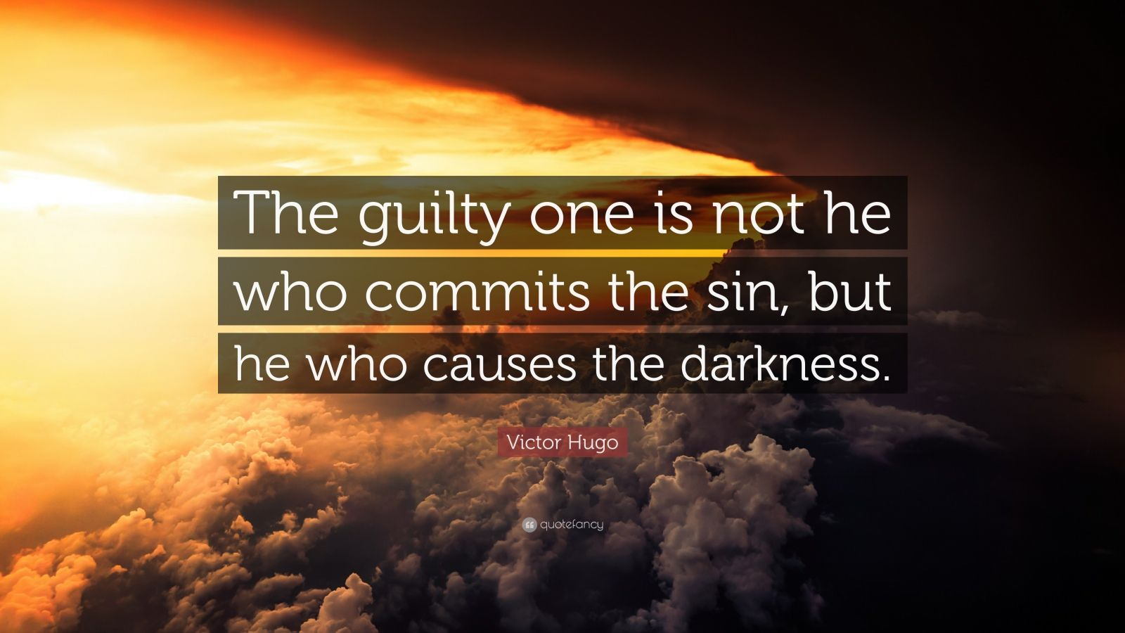 """Victor Hugo Quote: """"The guilty one is not he who commits the sin, but he who causes the darkness."""""""