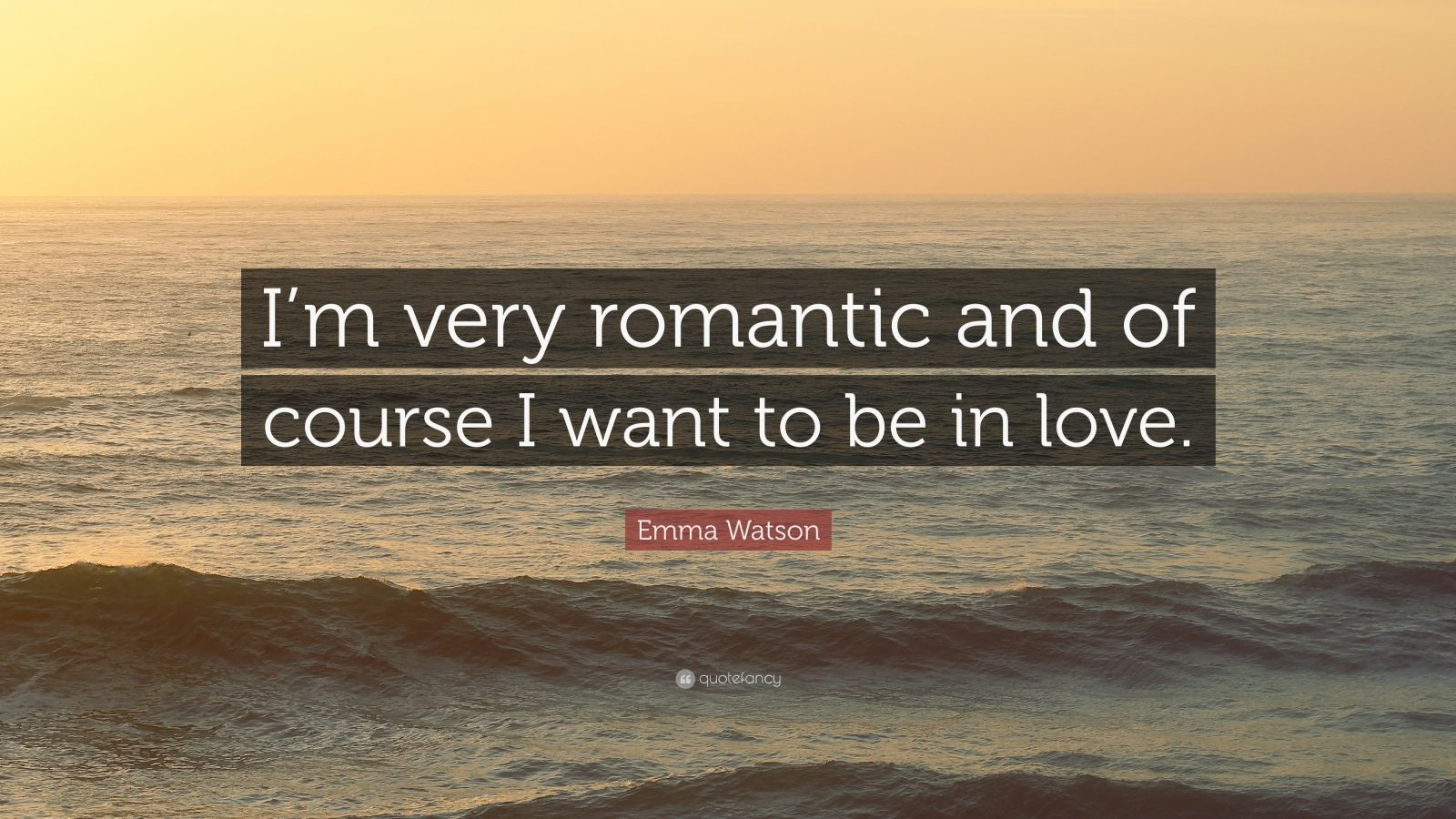 "Emma Watson Quote: ""I'm very romantic and of course I want to be in love."""