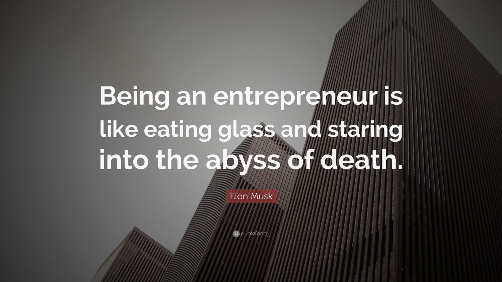 """Elon Musk Quote: """"Being an entrepreneur is like eating glass and staring into the abyss of death."""""""