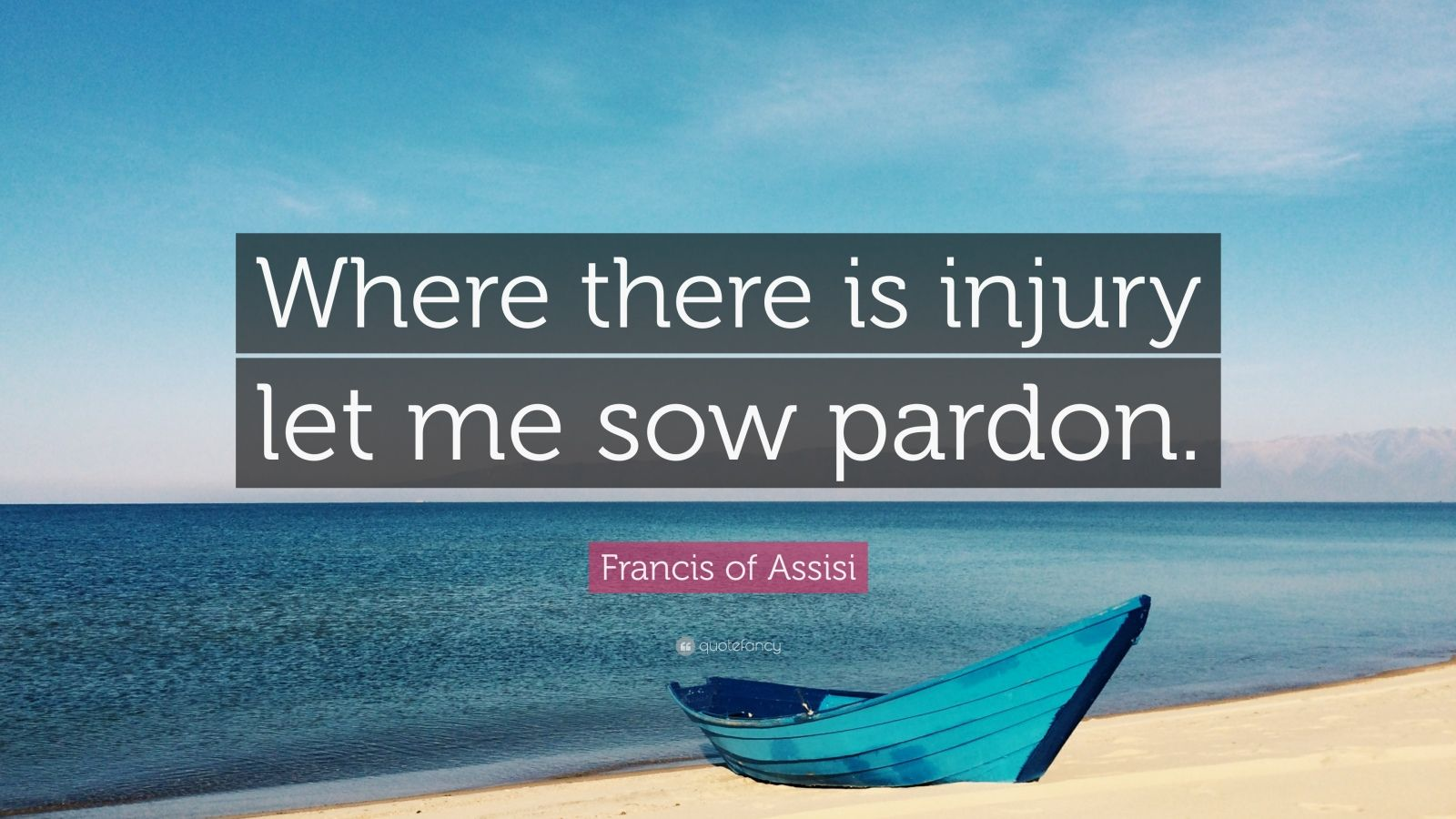 """Francis of Assisi Quote: """"Where there is injury let me sow pardon."""""""