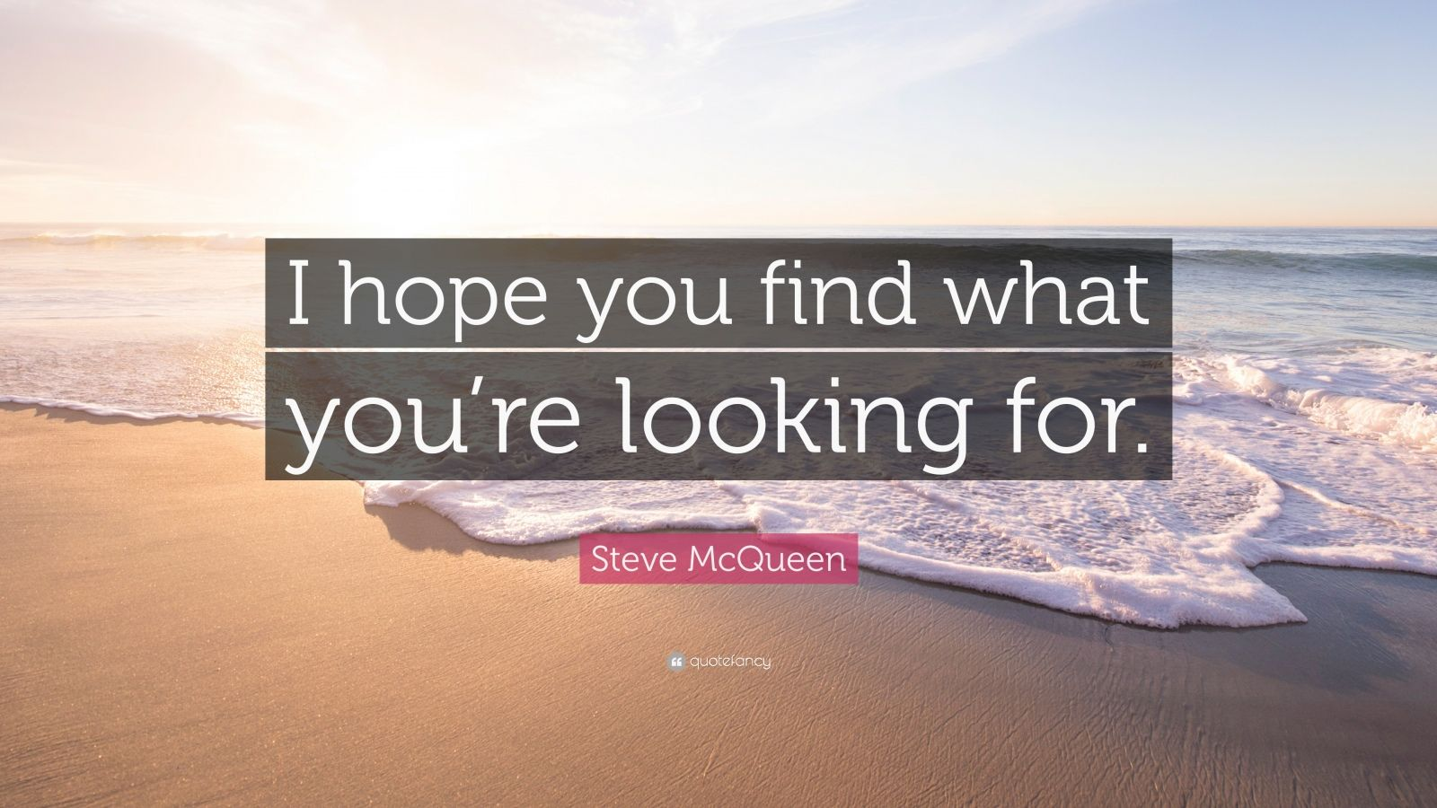 "Steve McQueen Quote: ""I Hope You Find What You're Looking"
