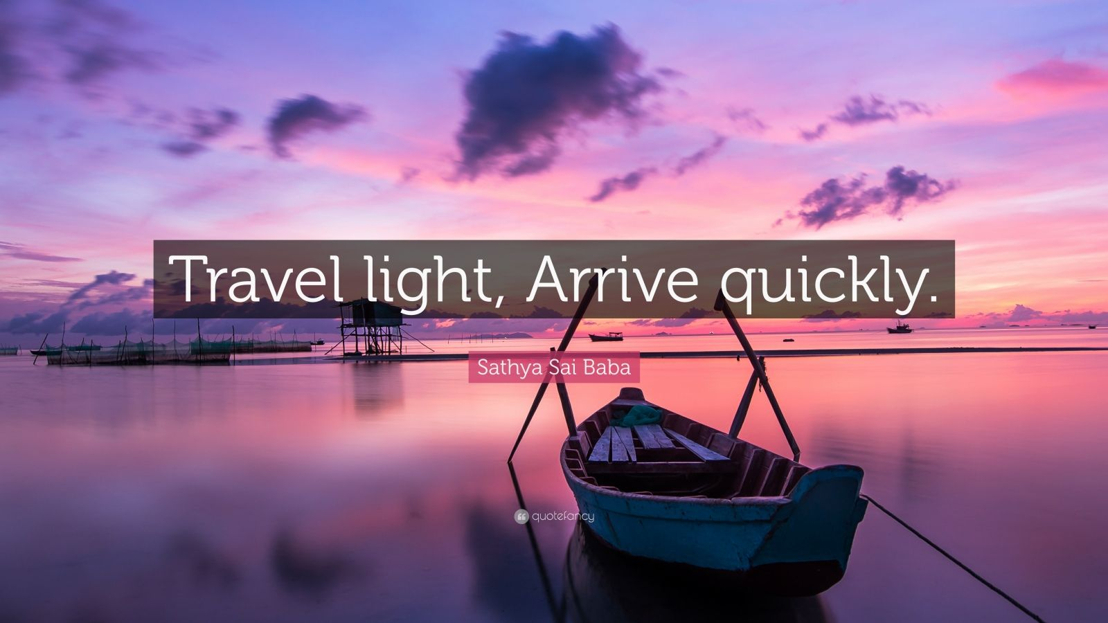 Sathya Sai Baba Quote: U201cTravel Light, Arrive Quickly.u201d