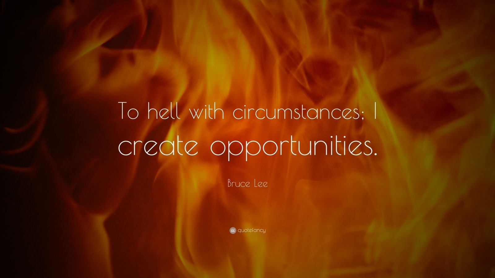 "Bruce Lee Quote: ""To hell with circumstances; I create opportunities."""