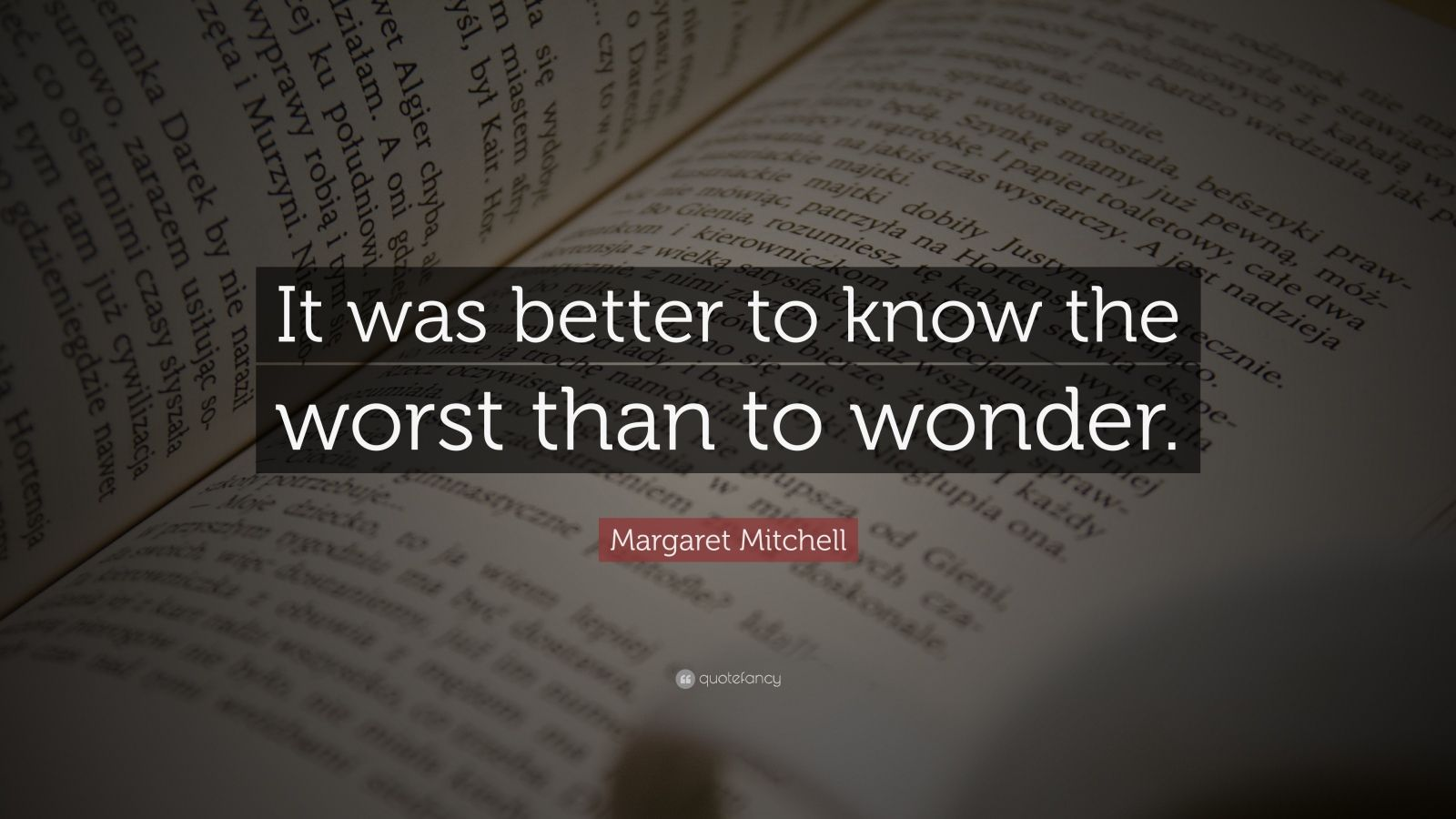 "Margaret Mitchell Quote: ""It was better to know the worst than to wonder."""