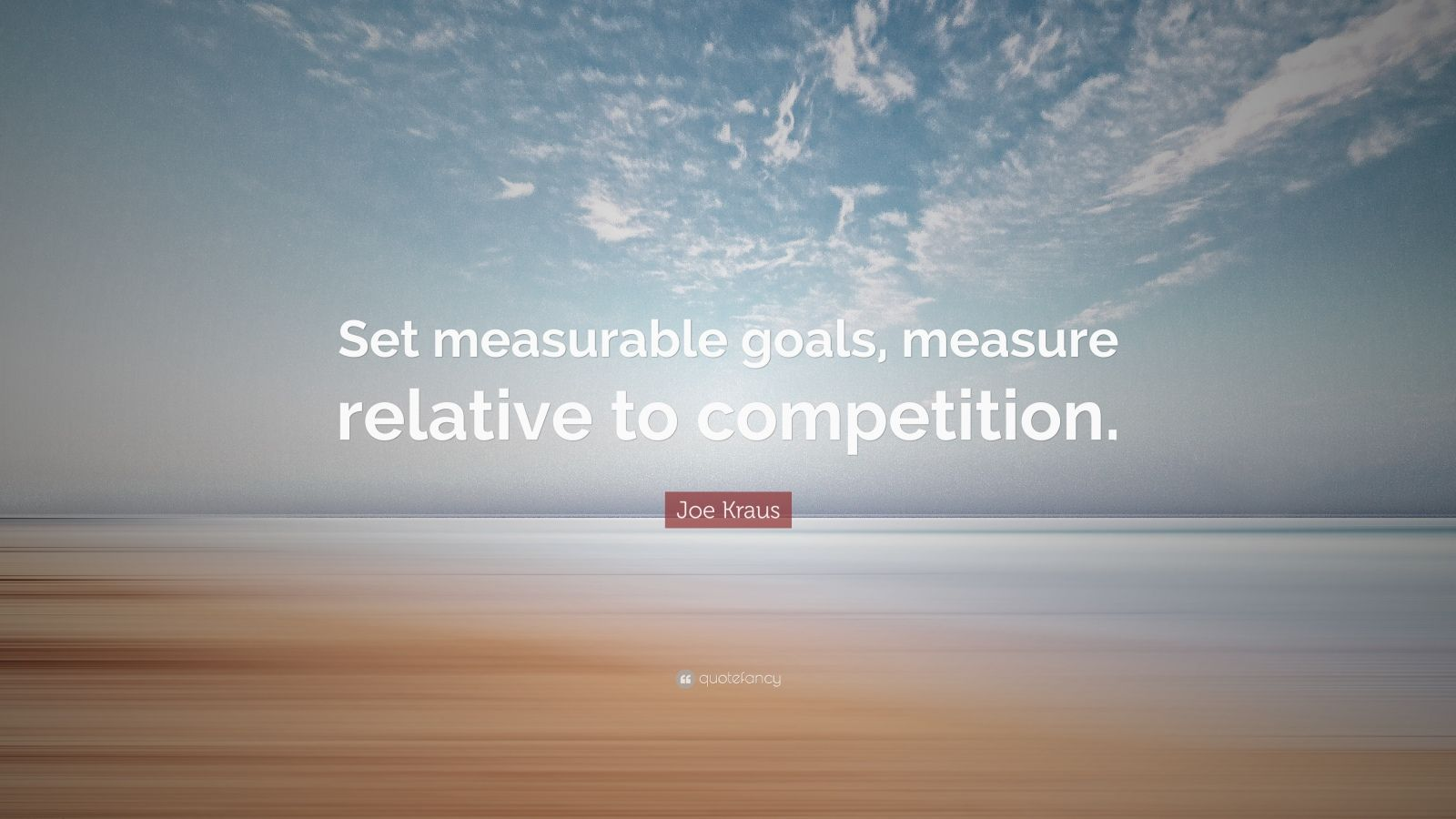 "Joe Kraus Quote: ""Set measurable goals, measure relative to competition."""