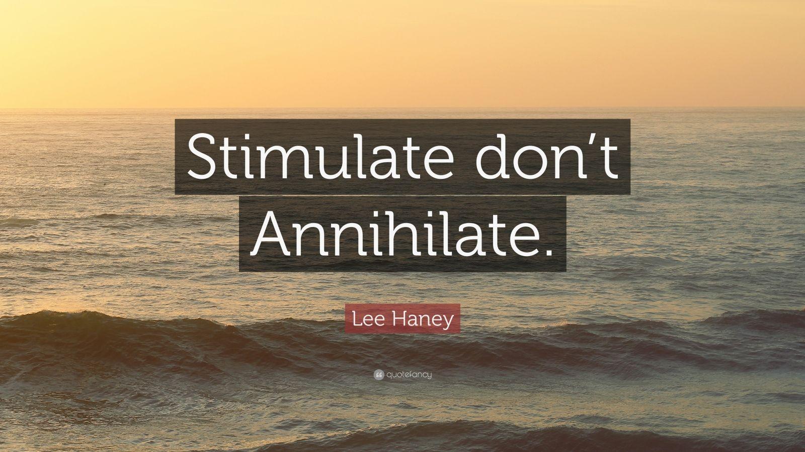 "Lee Haney Quote: ""Stimulate don't Annihilate."""