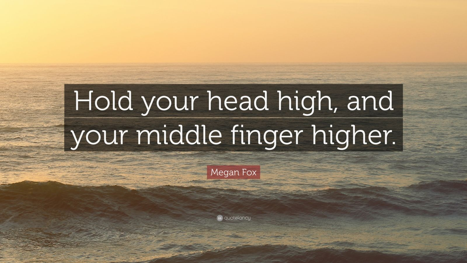 "Megan Fox Quote: ""Hold Your Head High, And Your Middle"