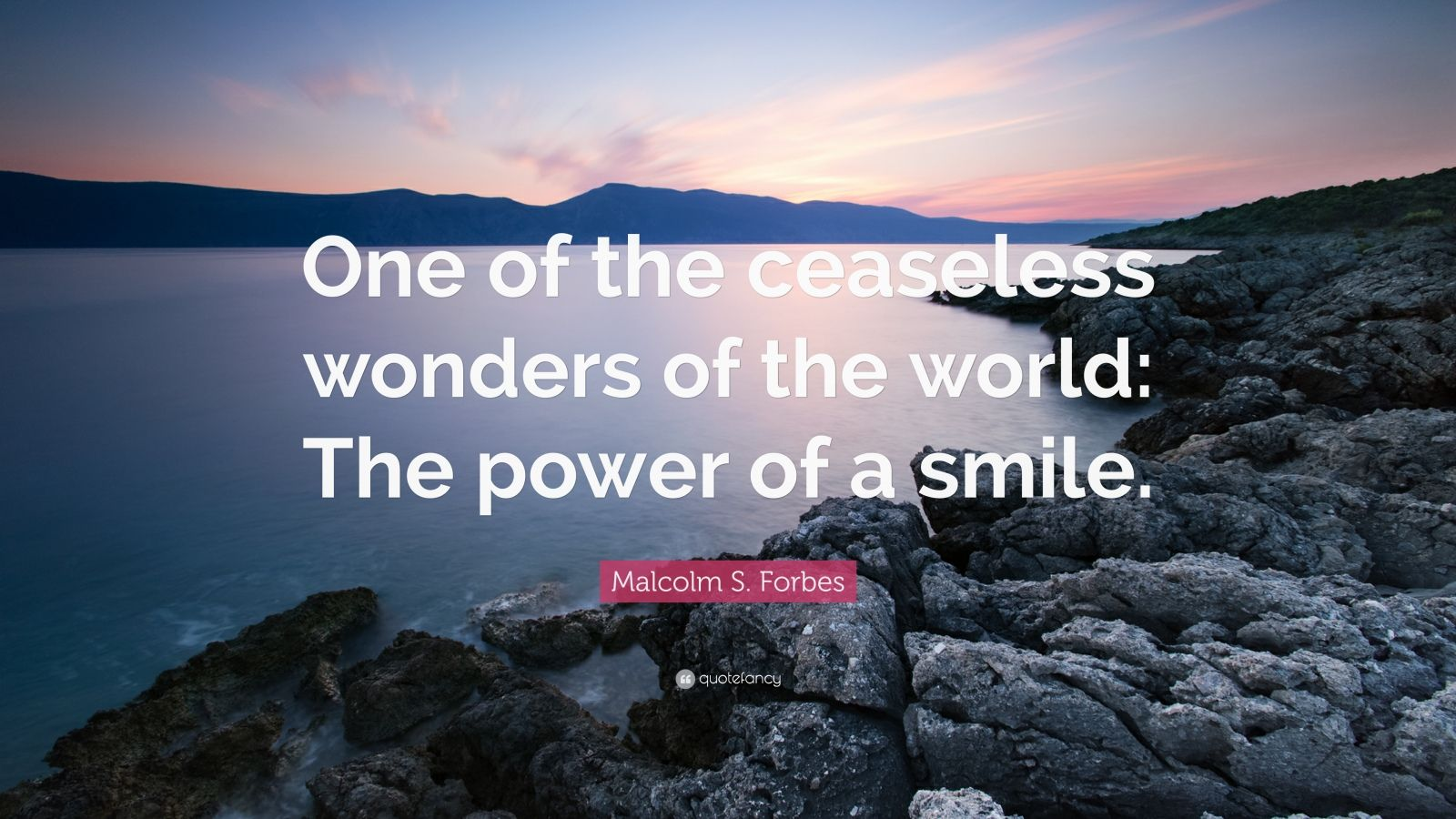 """Malcolm S. Forbes Quote: """"One of the ceaseless wonders of the world: The power of a smile."""""""