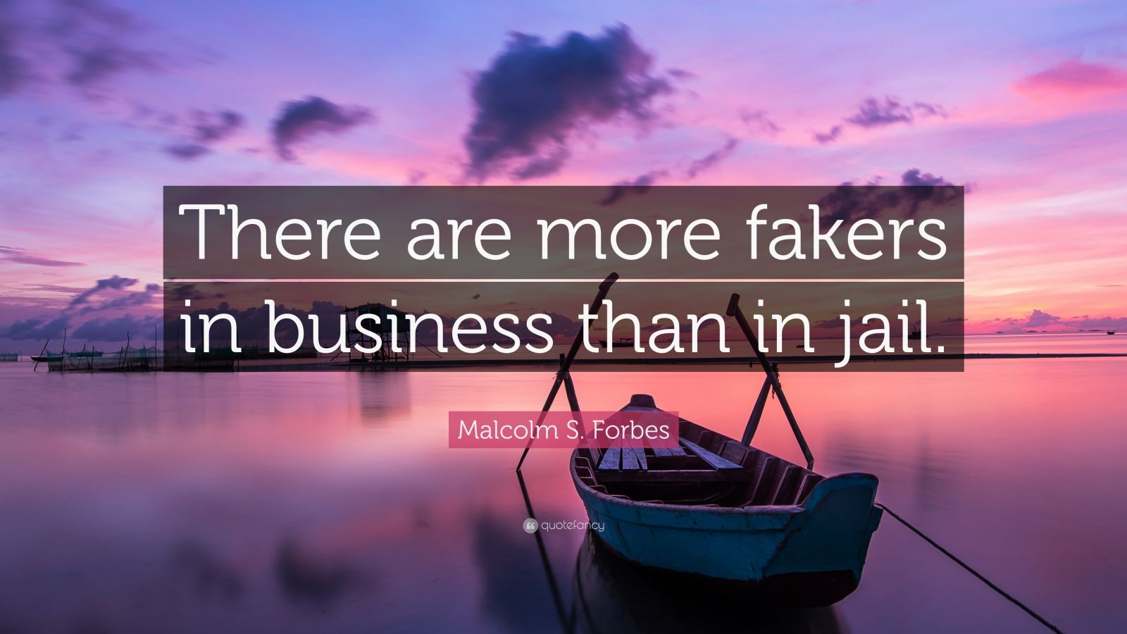 """Malcolm S. Forbes Quote: """"There are more fakers in business than in jail."""""""